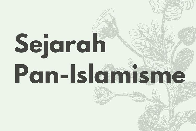 Sejarah Pan Islamisme Tujuan Dan Pengaruhnya