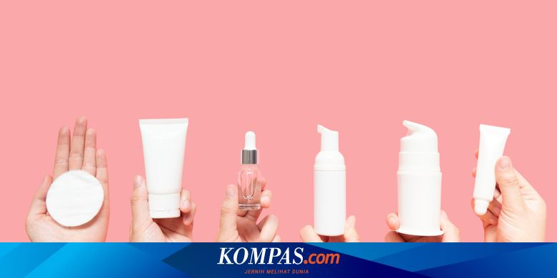 Kenali Lamanya Melihat Efek Sebenarnya Dari Produk Skincare Halaman All Kompas Com