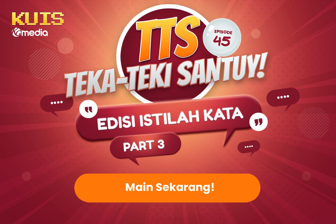 TTS : TTS - Teka - teki Santuy Ep 45 Edisi Istilah Kata Part 3